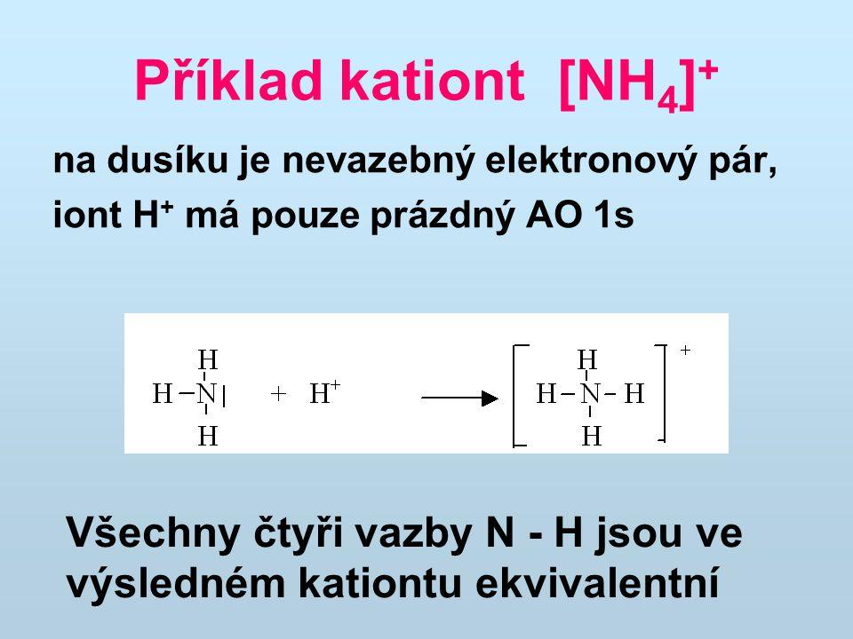 Příklad kationt [NH4]+ na dusíku je nevazebný elektronový pár, iont H+ má pouze prázdný AO 1s.